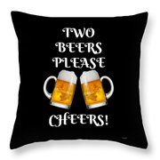 Two Beers Please Cheers Funny Beer Festival Tee Shirt Throw Pillow
