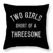 Two Girls Short Of A Threesome Throw Pillow