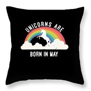 Unicorns Are Born In May Throw Pillow
