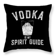 Vodka Is My Spirit Guide Funny Drinking Throw Pillow