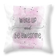Wake Up And Be Awesome - Watercolor Pink Throw Pillow