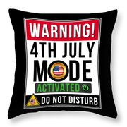 Warning 4th July Mode Activated Do Not Disturb Throw Pillow