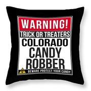 Warning Colorado Candy Robber Throw Pillow