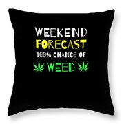 Weekend Forecast 100 Chance Of Weed Throw Pillow