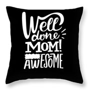 Well Done Mom I Am Awesome Funny Humor Mothers Day Throw Pillow