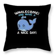 Whalecome And Have A Nice Day Cute Whale Throw Pillow
