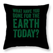 What Have You Done For Earth Today Throw Pillow
