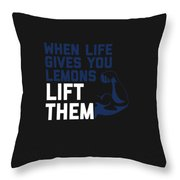 When Life Gives You Lemons Lift Them Throw Pillow