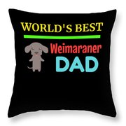 Worlds Best Weimaraner Dad Throw Pillow