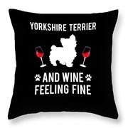 Yorkshire Terrier And Wine Feeling Fine Dog Yorkie Throw Pillow
