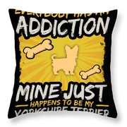 Yorkshire Terrier Funny Dog Addiction Throw Pillow
