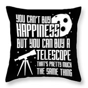 You Cant Buy Happiness Telescope Astronomy Throw Pillow