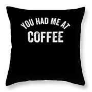 You Had Me At Coffe Caffeine Throw Pillow