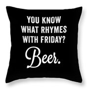 You Know What Rhymes With Friday Beer Throw Pillow