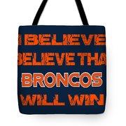 Denver Broncos I Believe Tote Bag