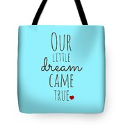 Our Little Dream Came True Tote Bag