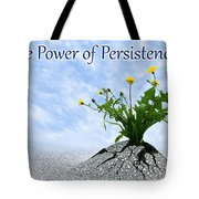 The Power Of Persistence Tote Bag