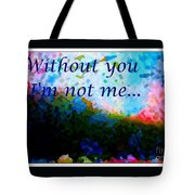 Without You I'm Not Me... Tote Bag