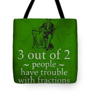 3 Out Of 2 People Have Trouble With Fractions Humor Poster Tote Bag