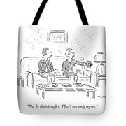No, He Didn't Suffer. That's My Only Regret Tote Bag