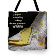 A Quilt Is Something To Keep The One You Love Warm Tote Bag