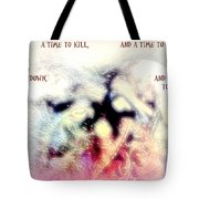 There Is A Time To Kill And A Time To Break Down  Tote Bag
