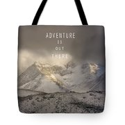 Adventure Is Out There. At The Mountains Tote Bag