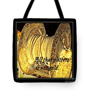 All That Glitters Is Not Gold Tote Bag