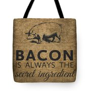 Bacon Is Always The Secret Ingredient Tote Bag