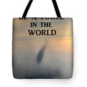 Be A Force In The World Tote Bag