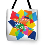 Be Brave And Be Kind Tote Bag