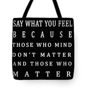 Be Who You Are Say What You Feel Tote Bag
