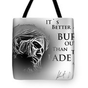 Better To Burn Out Tote Bag
