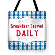 Breakfast Served Daily Tote Bag