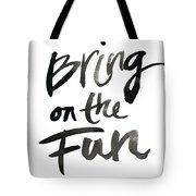 Bring On The Fun Tote Bag