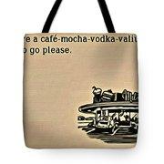 Cafe Mocha Vodka Valium Tote Bag