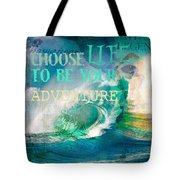 Choose Life To Be Your Adventure Tote Bag