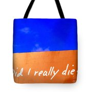 Did I Really Die Tote Bag