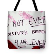 Do Not Ever Disturb Before 9am Ever Tote Bag