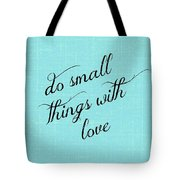 Do Small Things With Love Tote Bag
