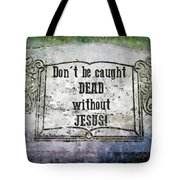 Don't Be Caught Dead Tote Bag