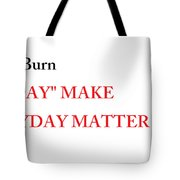 Dont Burn The Day Tote Bag
