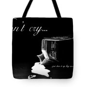 Don't Cry Over Spilled Milk Tote Bag