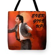 Don't Ever Give Up Tote Bag