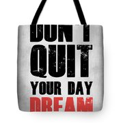 Don't Quit Your Day Dream 1 Tote Bag