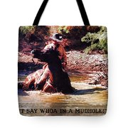 Don't Say Whoa In A Mudhole Tote Bag