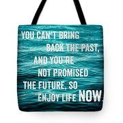 Enjoy Life Now Tote Bag