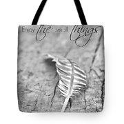Enjoy The Small Things.. Tote Bag