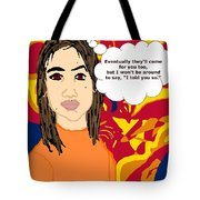 Eventually They'll Come For You Too Tote Bag