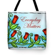 Everyday Matters Tote Bag